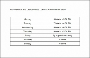 Valley Dental and Orthodontics Dublin CA office hours table