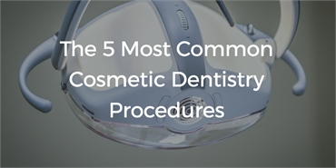 The 5 Most Common Cosmetic Dentistry Procedures