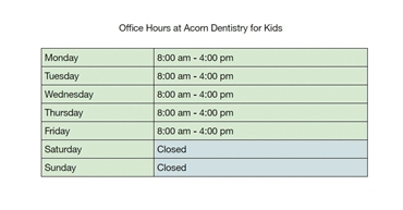 Office hours at Acorn Dentistry for Kids Silverton pediatric dentistry