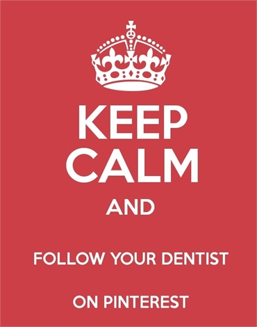 Keep Calm and Follow your Dentist on Pinterest