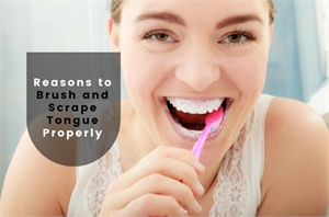 5 Great Reasons to Brush and Scrape your Tongue Properly