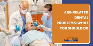 Age Related Dental Problems. What You Should Do